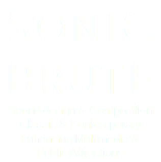 SONIC BRUTE Sound design & Composition Classic & Contemporary Enhancing Multimedia & Public Attractions